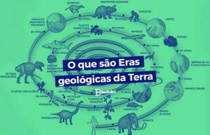 Entenda tudo sobre as Eras Geológicas e suas características!