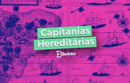 O que foram as Capitanias Hereditárias e suas características!