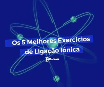 Os 5 Melhores Exercícios de Ligação Iônica