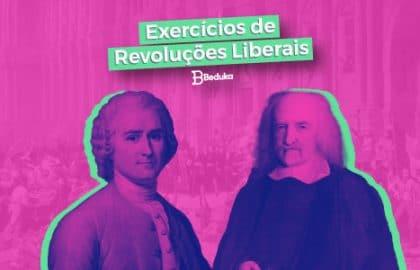 Exercícios de Revoluções Liberais