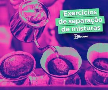 Os 15 melhores exercícios de Separação de Misturas!