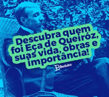 Descubra como foi a vida e as obras de Eça de Queiróz!