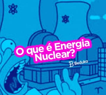 Entenda de uma vez por todas o que é Energia Nuclear, como surgiu, como funciona e os prós e contras!