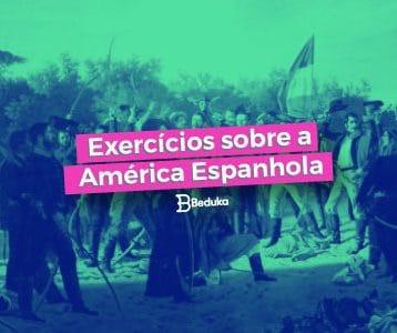 Exercícios sobre a América Espanhola