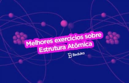 Exercícios sobre Estrutura Atômica