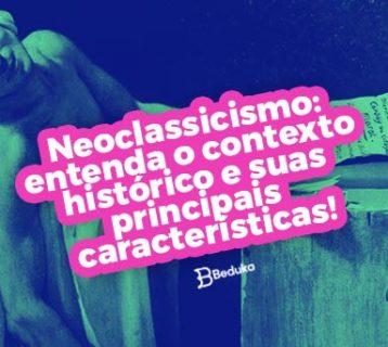 Tudo o que você precisa saber sobre o Neoclassicismo!
