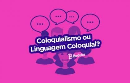 Coloquialismo é a mesma coisa que Linguagem Coloquial? Descubra!
