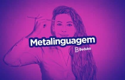 Descubra o que é Metalinguagem e como identificá-la!