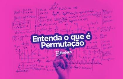 Entenda tudo sobre o que é permutação, suas fórmulas, tipos e quando usar!