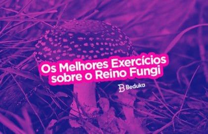Exercícios sobre Reino Fungi